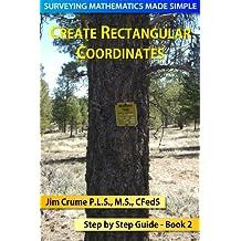 Create Rectangular Coordinates (Surveying Mathematics Made Simple Book 2)
