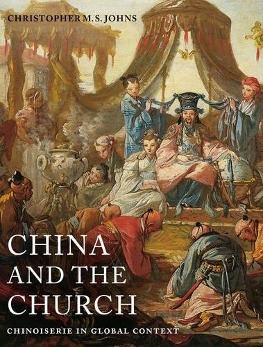 China and the Church: Chinoiserie in Global Context (Franklin D. Murphy Lectures)