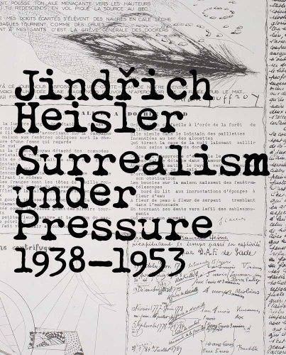 Jindrich Heisler: Surrealism under Pressure, 1938-1953