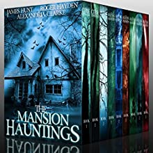 The Mansion Hauntings: Super Boxset: A Collection of Riveting Haunted House Mysteries Audiobook by James Hunt, Alexandria Clarke, Roger Hayden Narrated by Tia Rider Sorensen