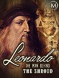 Leonardo: The Man Behind the Shroud