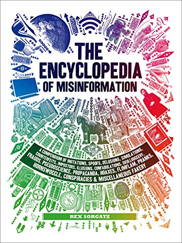 Encyclopedia of Misinformation: A Compendium of Imitations, Spoofs, Delusions, Simulations, Counterfeits, Impostors, Illusions, Confabulations, ... Conspiracies & Miscellaneous Fakery