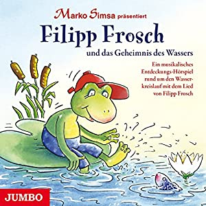 Filipp Frosch und das Geheimnis des Wassers Hörspiel