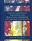 Characteristics of Emotional and Behavioral Disorders of Children and Youth, Kauffman, James M., 0023621419
