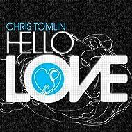 Hello Love by Chris Tomlin (2008) Audio CD