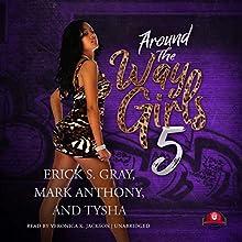 Around the Way Girls 5 Audiobook by Erick S. Gray, Mark Anthony,  Tysha Narrated by Veronica K. Jackson