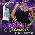 Your Spouse, My Sponsor Audiobook by Pebbles Starr Narrated by Mister Plug