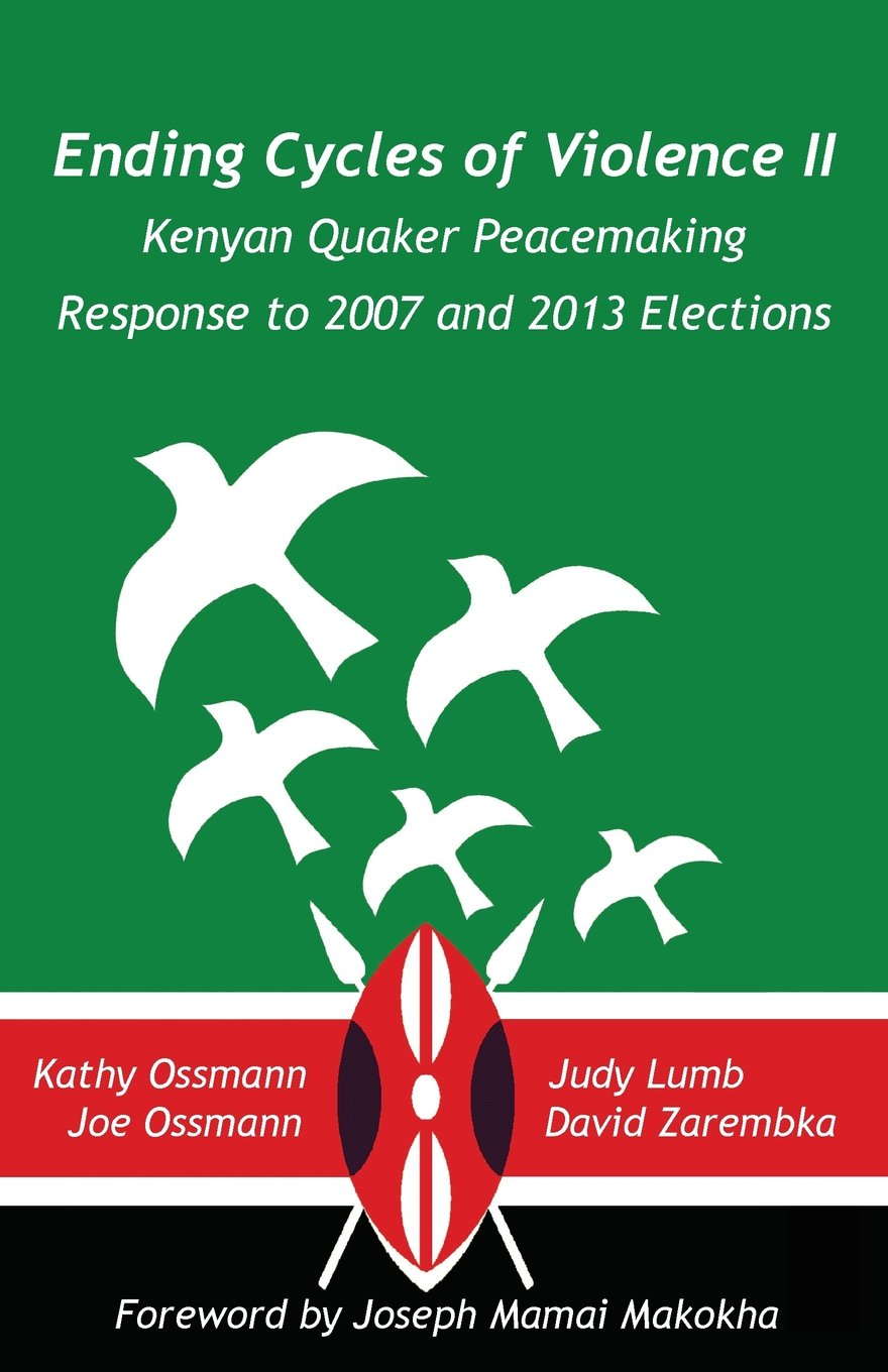 Download Ending Cycles of Violence II: Kenyan Quaker Peacemaking Response to 2007 and 2013 Elections PDF