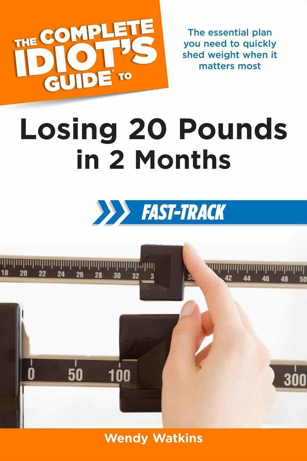 The Complete Idiot's Guide to Losing 20 Pounds in 2 Months Fast-Track:  Wendy Watkins: 9781615642496: Amazon.com: Books