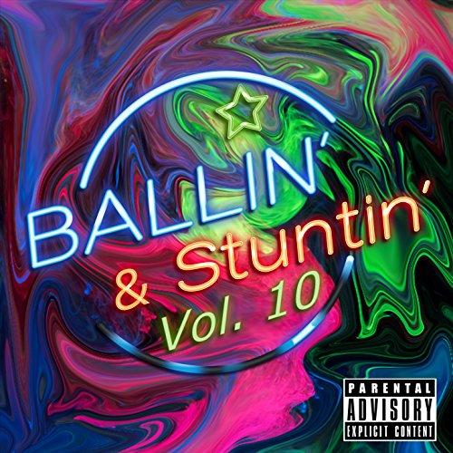 Ballin' & Stuntin' Vol. 10 [Ex...