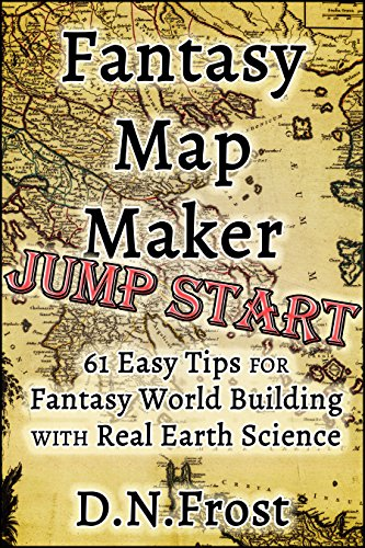 Fantasy Map Maker Jump Start: 61 Easy Tips For Fantasy World Building With  Real Earth