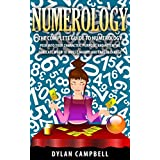 Numerology: The Complete Guide To Numerology - Peer Into Your: Character, Purpose, and Potential - Forecast When To: Invest, Marry, and Career Change