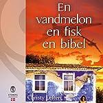 En vandmelon, en fisk, en bibel | Christy Lefteri