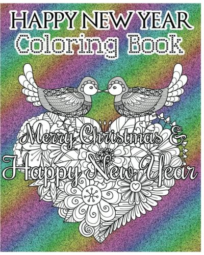 Happy New Year Coloring Book: Merry Christmas and Happy New Year (A Motivational and Inspirational Coloring Book for Adults) (Good Vibes) (+100 Pages) PDF Text fb2 ebook