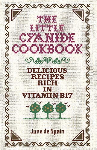 The Little Cyanide Cookbook; Delicious Recipes Rich in Vitamin B17 (Best Coffee Grinder In The World)