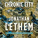 Chronic City: A Novel Audiobook by Jonathan Lethem Narrated by Mark Deakins