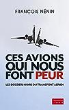 Ces avions qui nous font peur: Les dossiers noirs du transport aérien