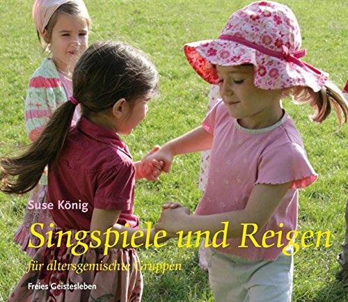 Singspiele und Reigen für altersgemischte Gruppen (Arbeitsmaterial aus den Waldorfkindergärten)