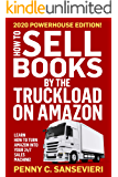 How to Sell Books by the Truckload on Amazon - 2020 Updated Edition: Learn how to turn Amazon into your 24/7 sales…