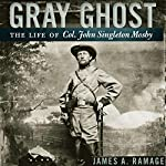 Gray Ghost: The Life of Col. John Singleton Mosby | James A. Ramage