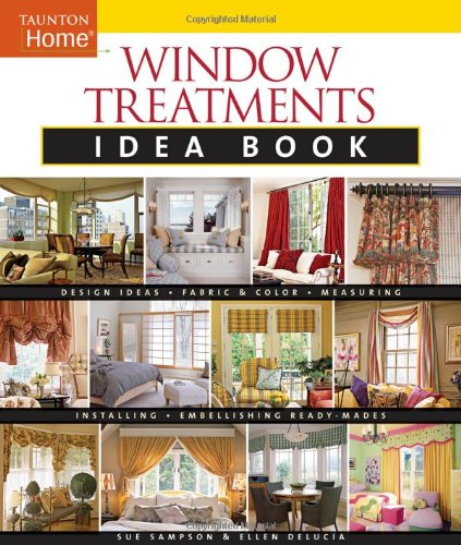 Window Treatments Idea Book: Design Ideas * Fabric & Color * Embellishing Ready (Taunton Home Idea ()