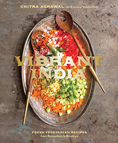 Vibrant India: Fresh Vegetarian Recipes from Bangalore to Brooklyn: A Cookbook