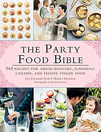 the party food bible 565 recipes for amuse bouches flavorful