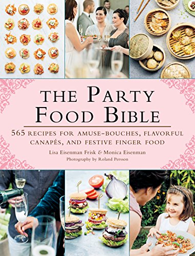 The Party Food Bible: 565 Recipes for Amuse-Bouches, Flavorful Canapés, and Festive Finger Food (Cocktail Foods Party)