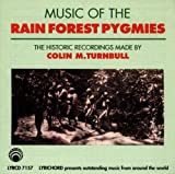 Music of the Rain Forest Pygmies: The Historic Recordings Made By Colin M. Turnbull