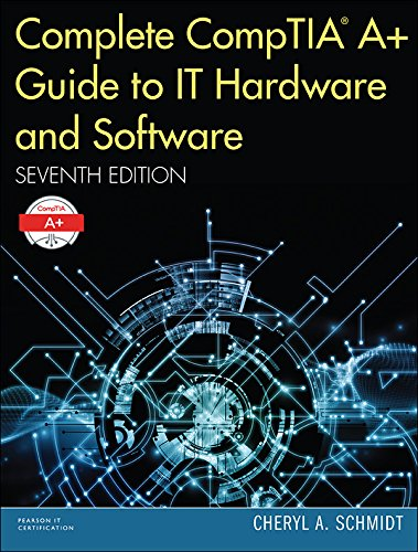 Complete CompTIA A+ Guide to IT Hardware and Software (Pearson IT Cybersecurity Curriculum (ITCC)) (Curriculum Software)
