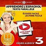 Apprendre l'Espagnol - Écoute Facile - Lecture Facile: Texte Parallèle Cours Audio, No. 3 [Learn Spanish - Easy Listening - Easy Reader: Parallel Text Audio Course, No. 3]: Lire et Écouter des Livres en Espagnol   Polyglot Planet