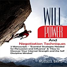 Willpower and Negotiation Techniques: 2 Manuscripts: Essential Strategies Needed for Persuasion and Influence & How to Discover Your Internal Strength and the Self-Discipline Mindset Audiobook by Russell Davis Narrated by Derek Botten