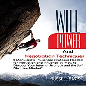 Willpower and Negotiation Techniques: 2 Manuscripts: Essential Strategies Needed for Persuasion and Influence & How to Discover Your Internal Strength and the Self-Discipline Mindset Hörbuch von Russell Davis Gesprochen von: Derek Botten
