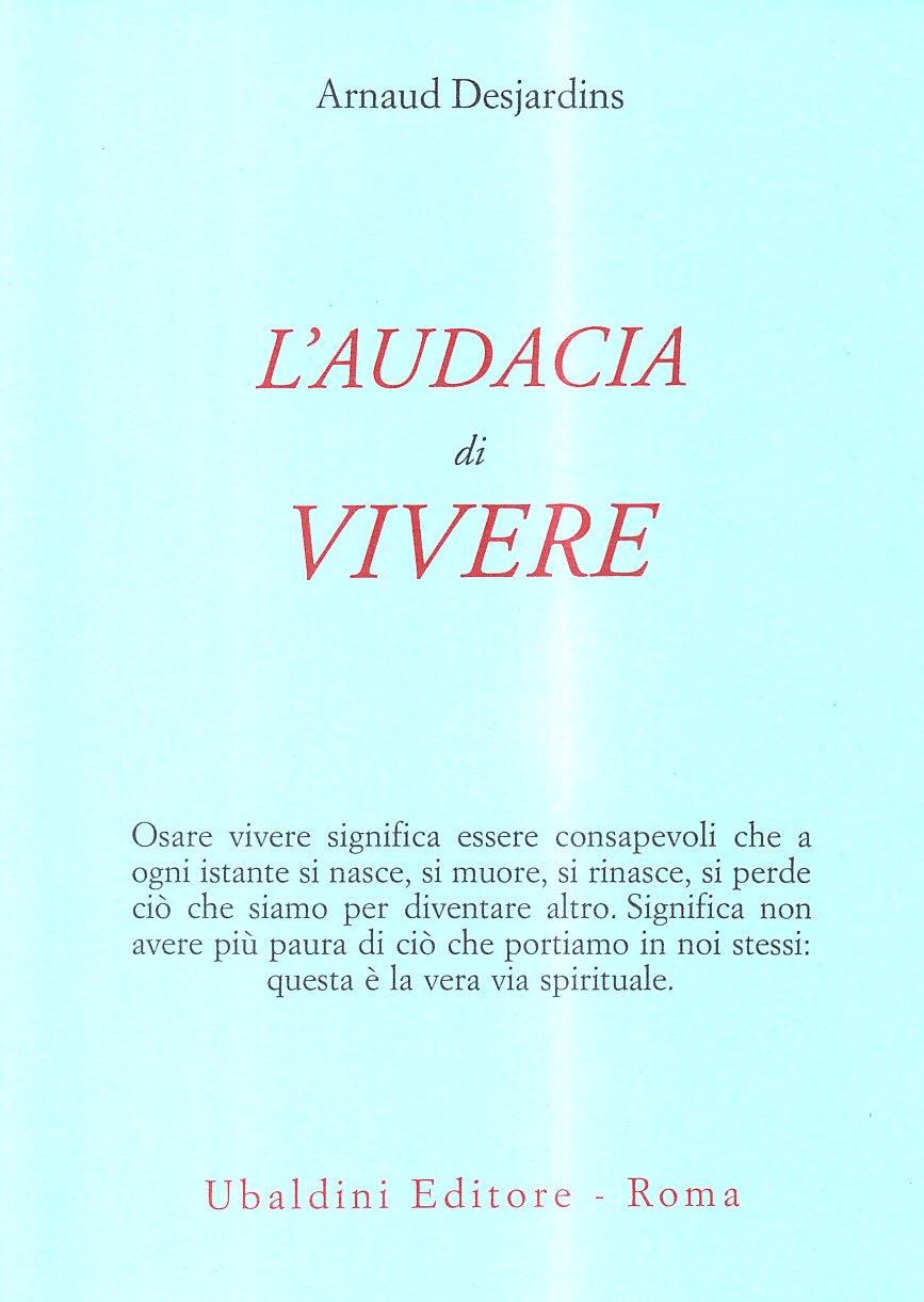 L'audacia di vivere Copertina flessibile – 16 ott 1998 Arnaud Desjardins C. Munzi L' audacia di vivere Astrolabio Ubaldini