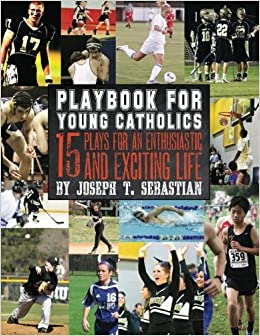Book Playbook for Young Catholics: 15 Plays for an enthusiastic and exciting life. by Joseph T Sebastian (2012-07-13)