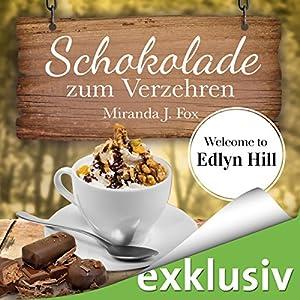 Schokolade zum Verzehren (Welcome To Edlyn Hill 3) Hörbuch