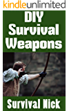 DIY Survival Weapons: A Step-By-Step Beginner's Guide On How To Build Improvised Weapons For Hunting and Defense (English Edition)