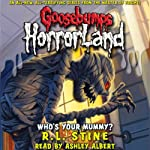 Goosebumps HorrorLand, Book 6: Who's Your Mummy?   R. L. Stine