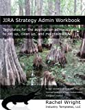 JIRA Strategy Admin Workbook: Templates for the