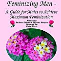 Feminizing Men: A Guide for Males to Achieve Maximum Feminization Audiobook by Barbara Deloto, Thomas Newgen Narrated by Ruby Rivers