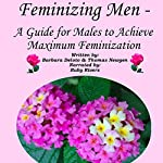 Feminizing Men: A Guide for Males to Achieve Maximum Feminization | Barbara Deloto,Thomas Newgen