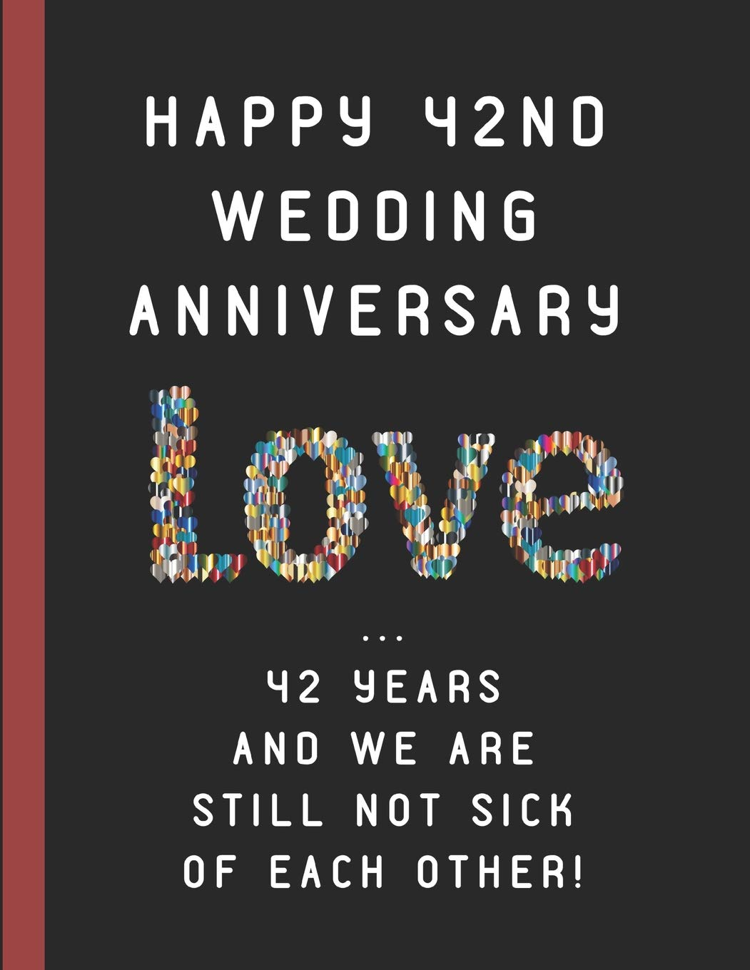 42nd Wedding Anniversary Love 42 Years And We Are Still Not Sick Of Each Other Customized Journal Amazon Co Uk Wellnoted Happily 9781731000439 Books