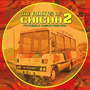 Roots Of Chicha 2 Psychedelic Cumbias From Peru Roots