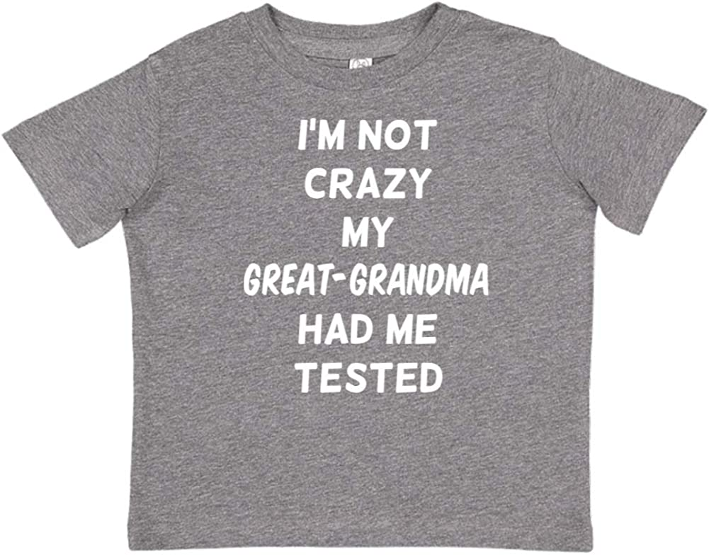 Im Not Crazy My Great-Grandma Had Me Tested Toddler//Kids Short Sleeve T-Shirt