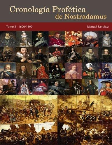 Cronologia Profetica de Nostradamus. Tomo 2 - 1600/1699: Volume 2: Amazon.es: Sanchez, Manuel, Sanchez, Manuel: Libros