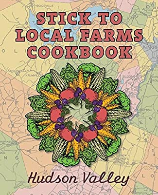 Stick to Local Farms Cookbook: Hudson Valley