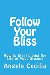 Follow Your Bliss: How to Start Living the Life of Your Dreams Paperback