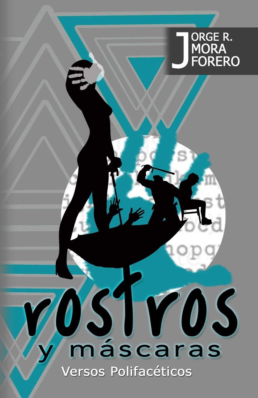 Rostros y Mascaras (Spanish Edition): Mr. Jorge Mora Forero: 9781726059329: Amazon.com: Books