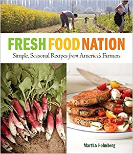 Fresh food nation simple seasonal recipes from americas farmers fresh food nation simple seasonal recipes from americas farmers martha holmberg 9781600857140 amazon books forumfinder Choice Image