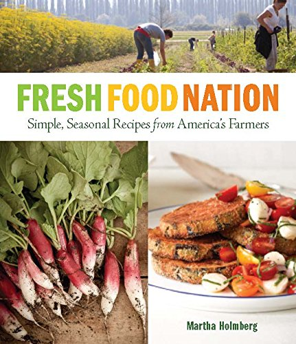 Fresh Food Nation - Simple, Seasonal Recipes from America's Farmers